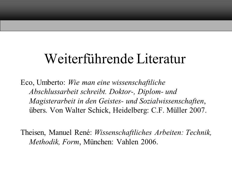 Weiterführende Literatur Eco, Umberto: Wie man eine wissenschaftliche Abschlussarbeit schreibt. Doktor-, Diplom- und Magisterarbeit in den Geistes- un