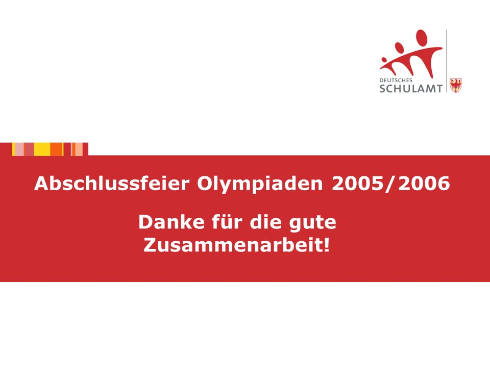 Danke für die gute Zusammenarbeit! Abschlussfeier Olympiaden 2005/2006