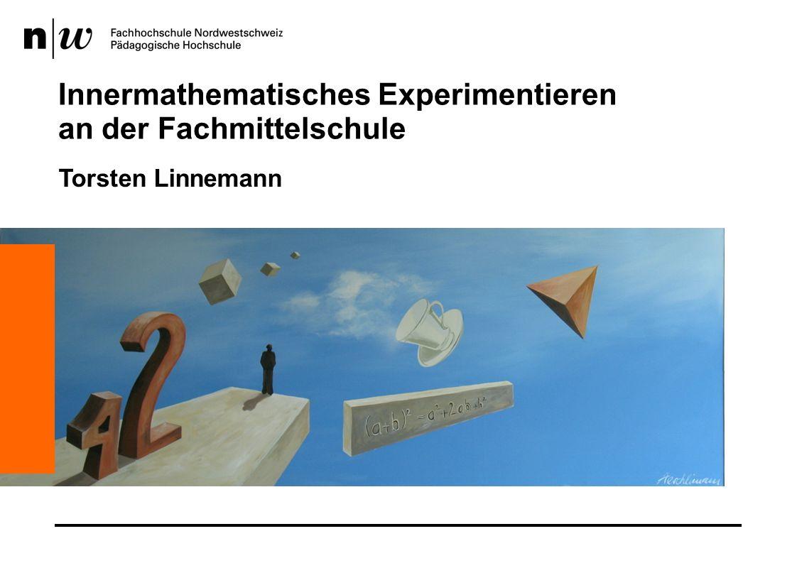 Innermathematisches Experimentieren an der Fachmittelschule Torsten Linnemann