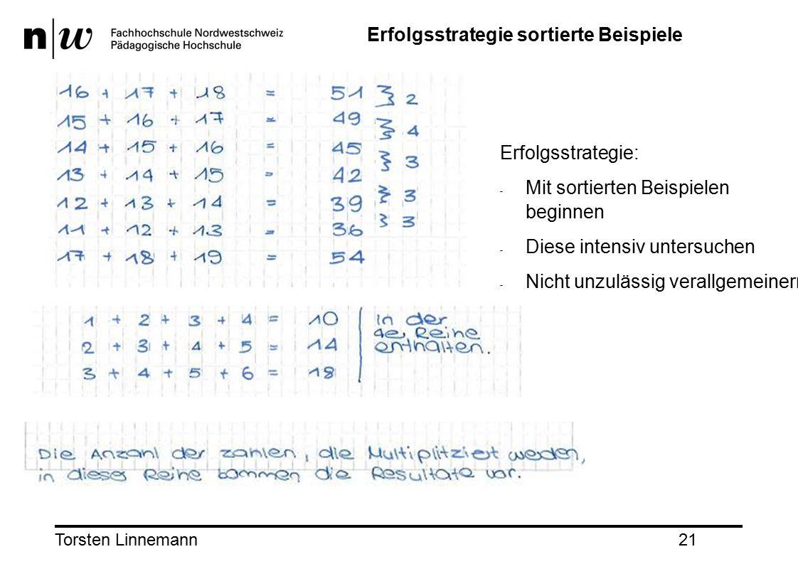Torsten Linnemann21 Erfolgsstrategie sortierte Beispiele Erfolgsstrategie: - Mit sortierten Beispielen beginnen - Diese intensiv untersuchen - Nicht unzulässig verallgemeinern