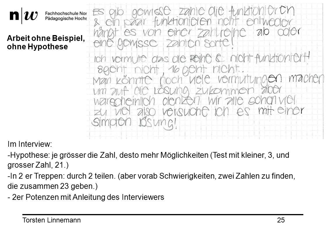 Torsten Linnemann25 Arbeit ohne Beispiel, ohne Hypothese Im Interview: - Hypothese: je grösser die Zahl, desto mehr Möglichkeiten (Test mit kleiner, 3, und grosser Zahl, 21.) - In 2 er Treppen: durch 2 teilen.
