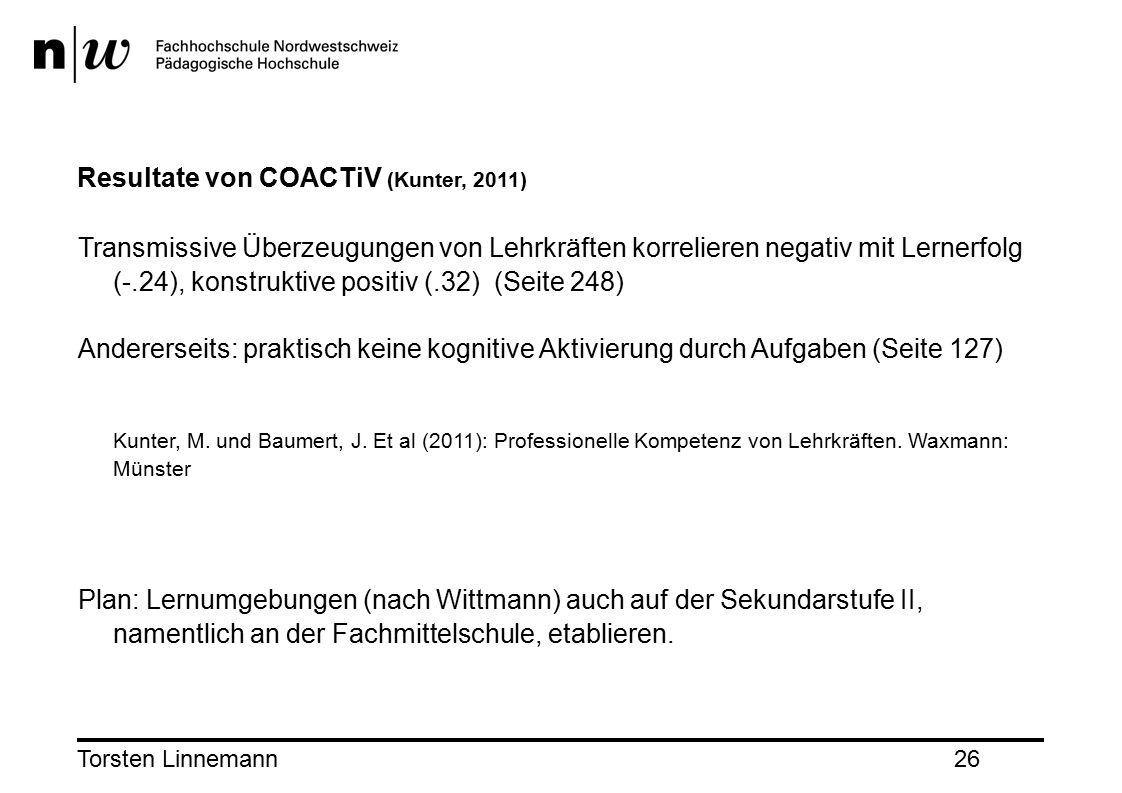 Torsten Linnemann26 Resultate von COACTiV (Kunter, 2011) Transmissive Überzeugungen von Lehrkräften korrelieren negativ mit Lernerfolg (-.24), konstruktive positiv (.32) (Seite 248) Andererseits: praktisch keine kognitive Aktivierung durch Aufgaben (Seite 127) Kunter, M.