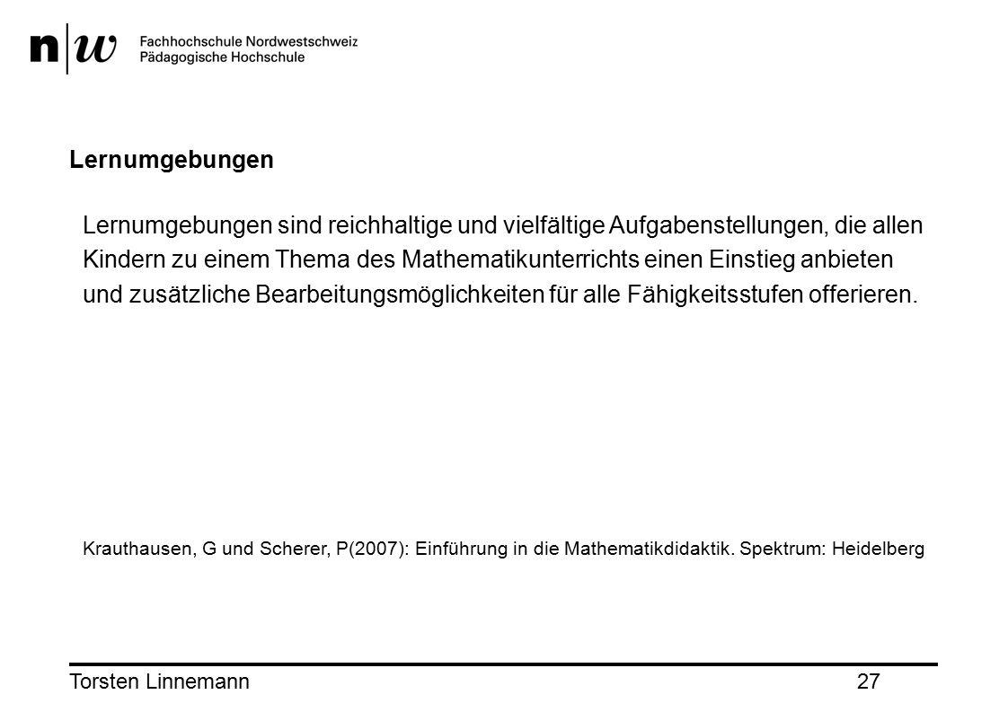 Torsten Linnemann27 Lernumgebungen Lernumgebungen sind reichhaltige und vielfältige Aufgabenstellungen, die allen Kindern zu einem Thema des Mathematikunterrichts einen Einstieg anbieten und zusätzliche Bearbeitungsmöglichkeiten für alle Fähigkeitsstufen offerieren.