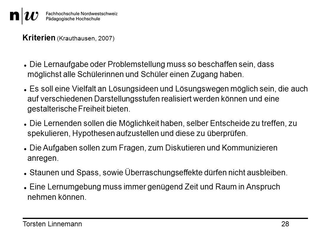 Torsten Linnemann28 Kriterien (Krauthausen, 2007) Die Lernaufgabe oder Problemstellung muss so beschaffen sein, dass möglichst alle Schülerinnen und Schüler einen Zugang haben.