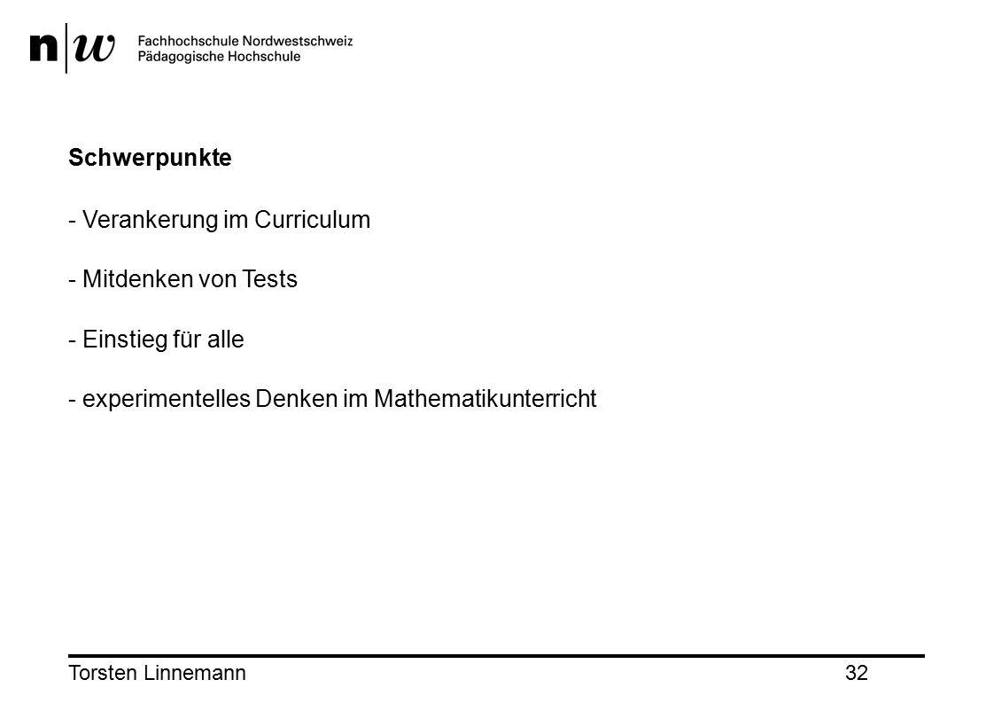 Torsten Linnemann32 Schwerpunkte - Verankerung im Curriculum - Mitdenken von Tests - Einstieg für alle - experimentelles Denken im Mathematikunterricht