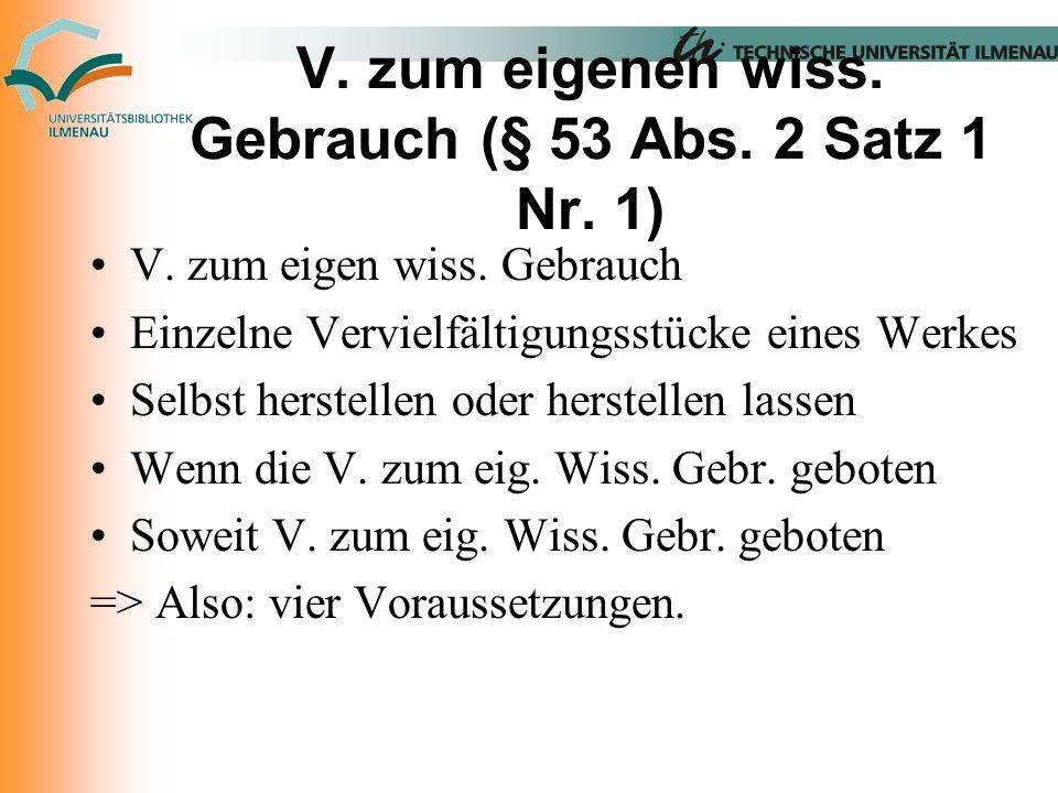 V. zum eigenen wiss. Gebrauch (§ 53 Abs. 2 Satz 1 Nr.