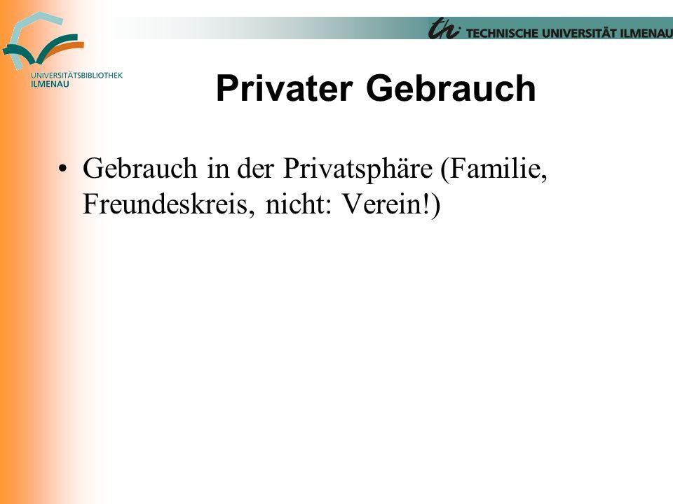 Privater Gebrauch Gebrauch in der Privatsphäre (Familie, Freundeskreis, nicht: Verein!)