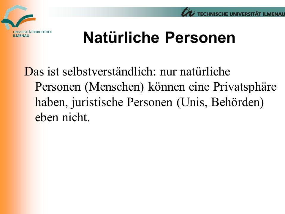 Natürliche Personen Das ist selbstverständlich: nur natürliche Personen (Menschen) können eine Privatsphäre haben, juristische Personen (Unis, Behörden) eben nicht.
