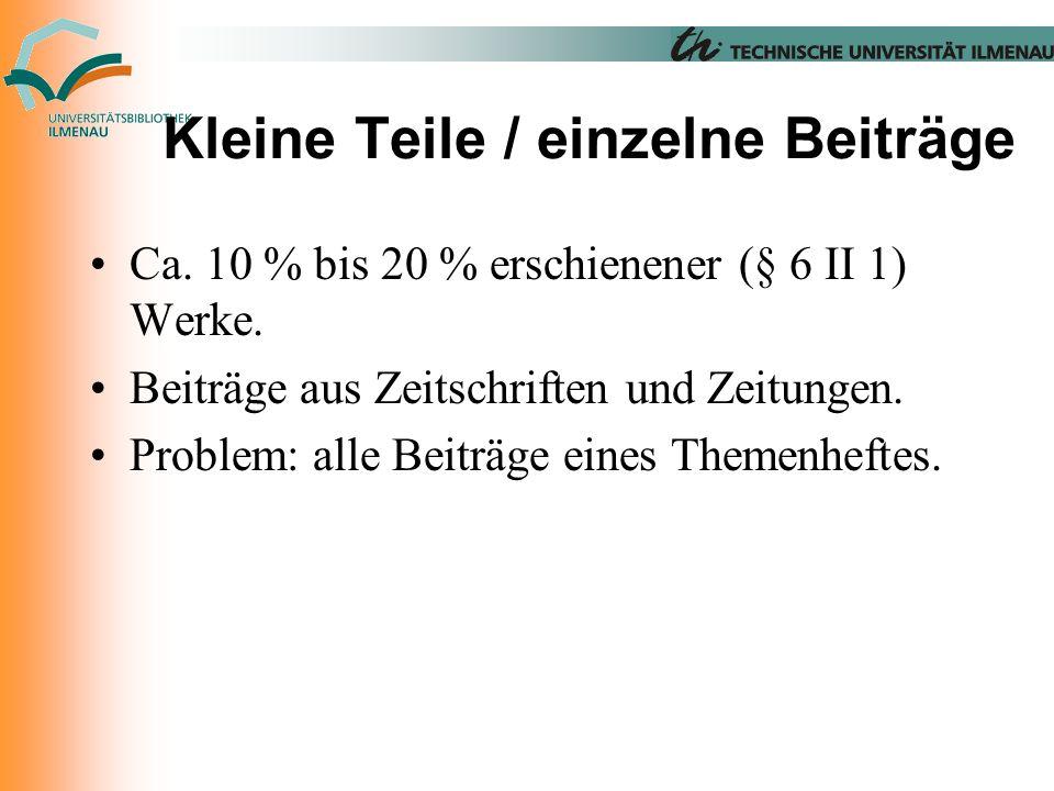 Kleine Teile / einzelne Beiträge Ca. 10 % bis 20 % erschienener (§ 6 II 1) Werke.