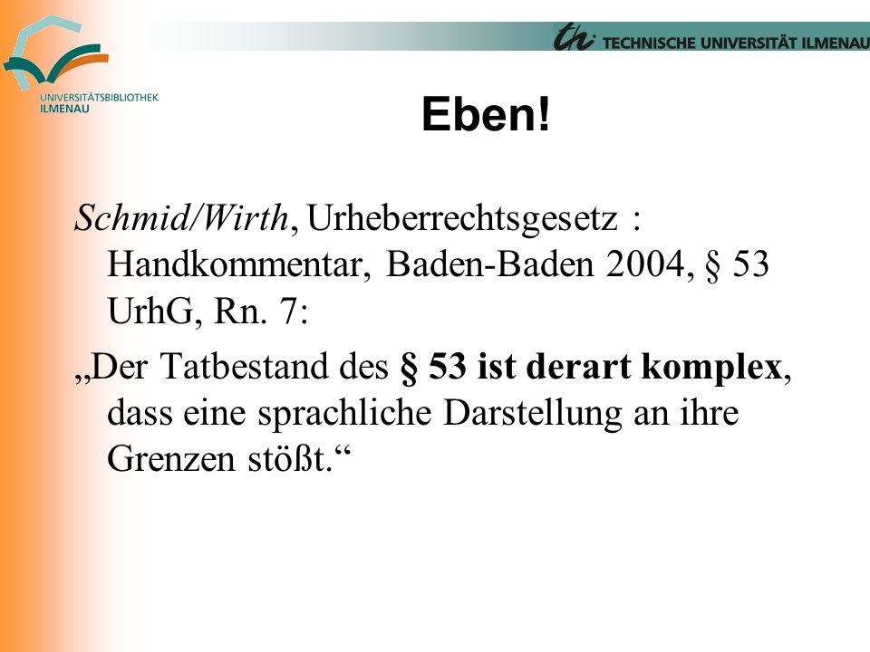 Eben. Schmid/Wirth, Urheberrechtsgesetz : Handkommentar, Baden-Baden 2004, § 53 UrhG, Rn.
