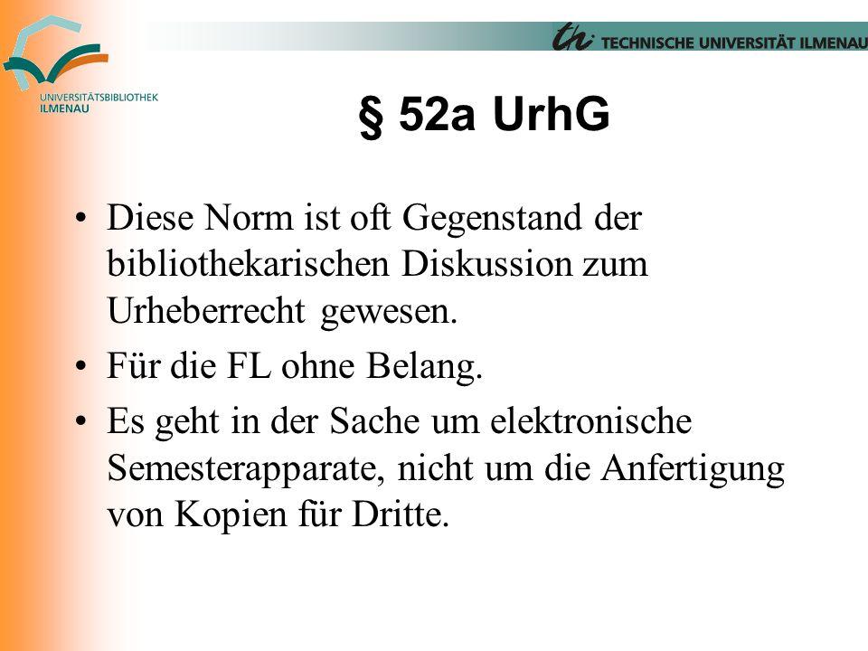 § 52a UrhG Diese Norm ist oft Gegenstand der bibliothekarischen Diskussion zum Urheberrecht gewesen.