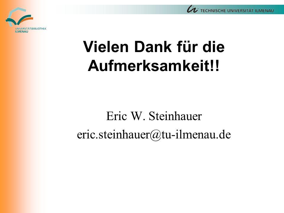 Vielen Dank für die Aufmerksamkeit!! Eric W. Steinhauer eric.steinhauer@tu-ilmenau.de
