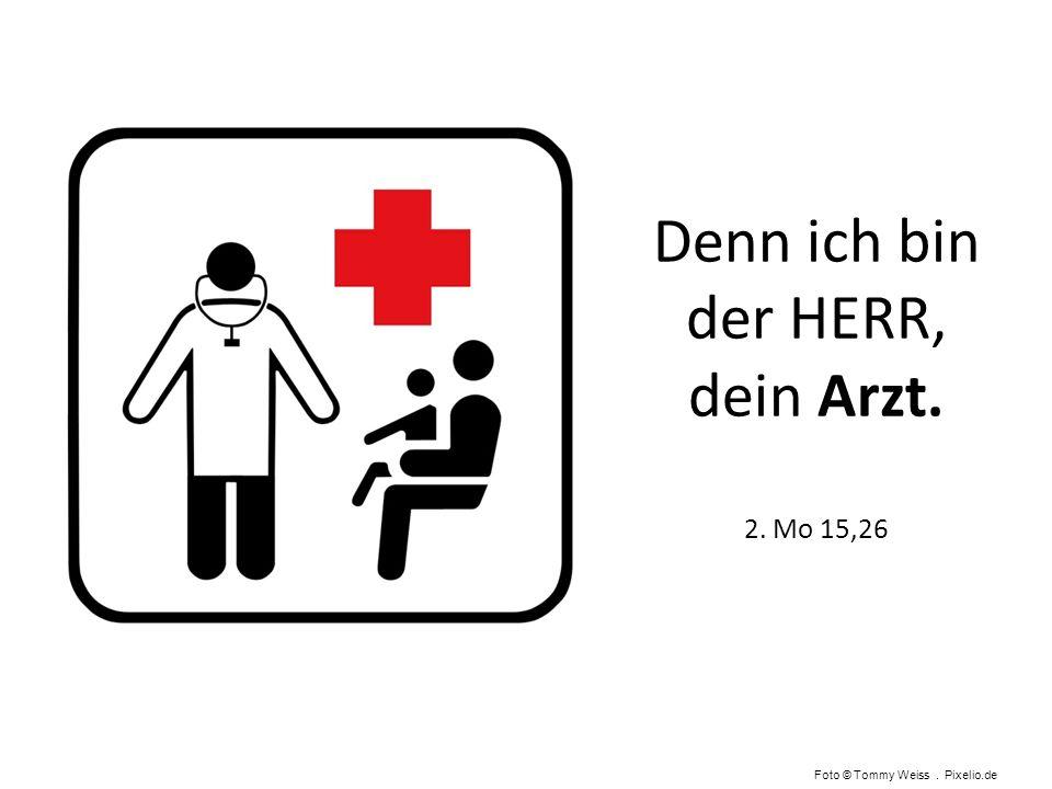 Denn ich bin der HERR, dein Arzt. 2. Mo 15,26 Foto © Tommy Weiss. Pixelio.de