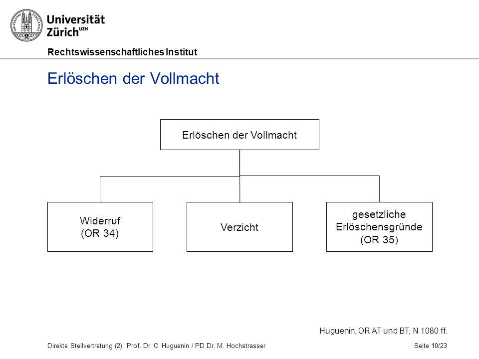 Rechtswissenschaftliches Institut Erlöschen der Vollmacht Seite 10/23 Huguenin, OR AT und BT, N 1080 ff.