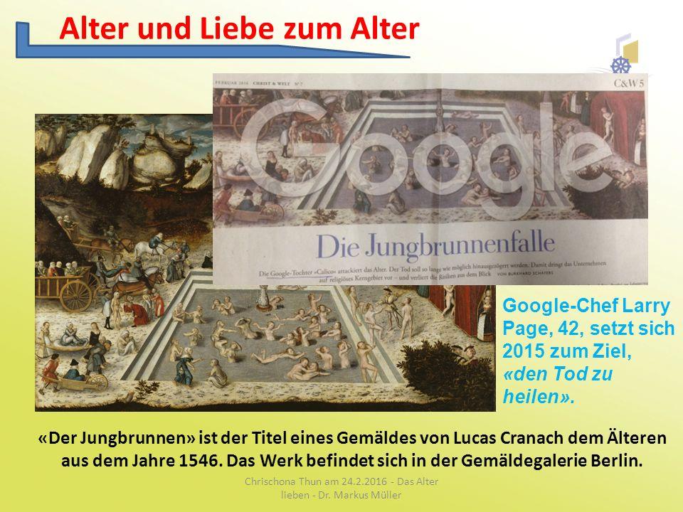 Alter und Liebe zum Alter «Der Jungbrunnen» ist der Titel eines Gemäldes von Lucas Cranach dem Älteren aus dem Jahre 1546.
