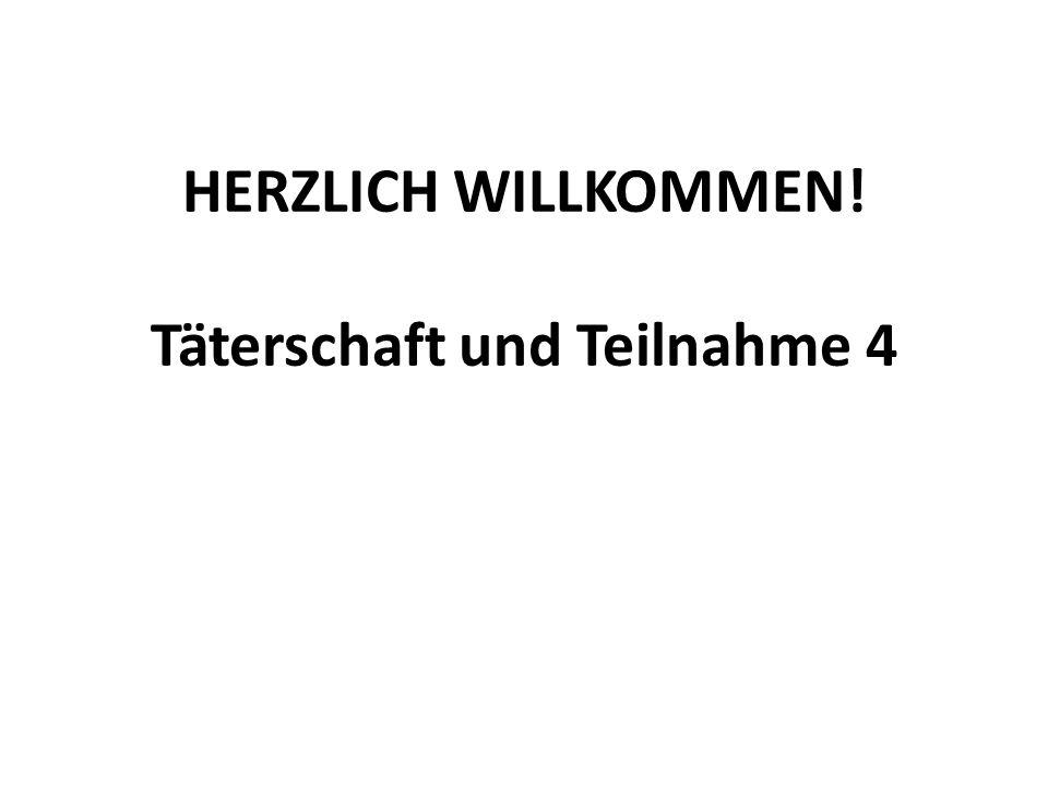 HERZLICH WILLKOMMEN! Täterschaft und Teilnahme 4