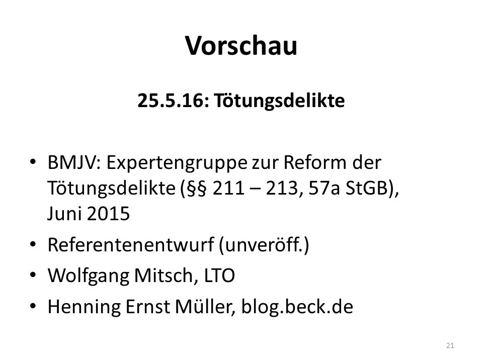 Vorschau 25.5.16: Tötungsdelikte BMJV: Expertengruppe zur Reform der Tötungsdelikte (§§ 211 – 213, 57a StGB), Juni 2015 Referentenentwurf (unveröff.) Wolfgang Mitsch, LTO Henning Ernst Müller, blog.beck.de 21