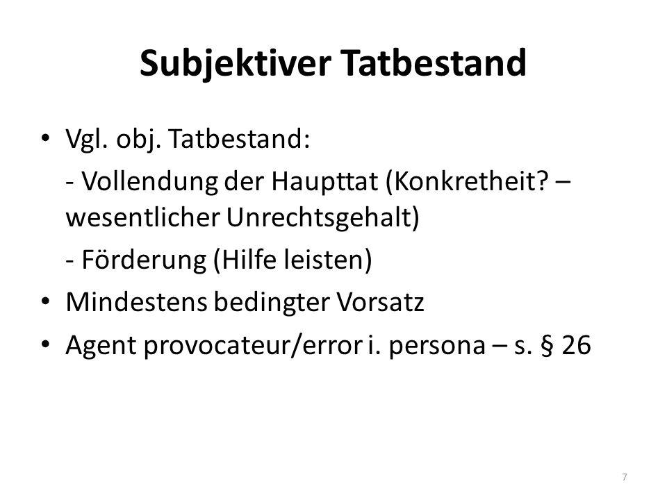 Subjektiver Tatbestand Vgl. obj. Tatbestand: - Vollendung der Haupttat (Konkretheit.