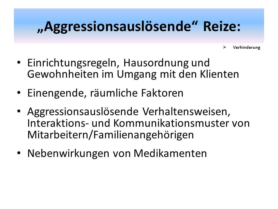 """""""Aggressionsauslösende"""" Reize: Einrichtungsregeln, Hausordnung und Gewohnheiten im Umgang mit den Klienten Einengende, räumliche Faktoren Aggressionsa"""