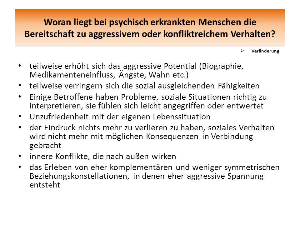 Woran liegt bei psychisch erkrankten Menschen die Bereitschaft zu aggressivem oder konfliktreichem Verhalten? teilweise erhöht sich das aggressive Pot