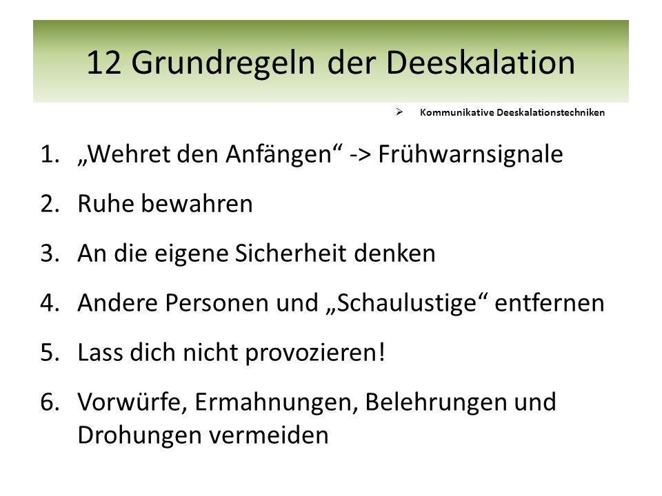 """12 Grundregeln der Deeskalation 1.""""Wehret den Anfängen"""" -> Frühwarnsignale 2.Ruhe bewahren 3.An die eigene Sicherheit denken 4.Andere Personen und """"Sc"""