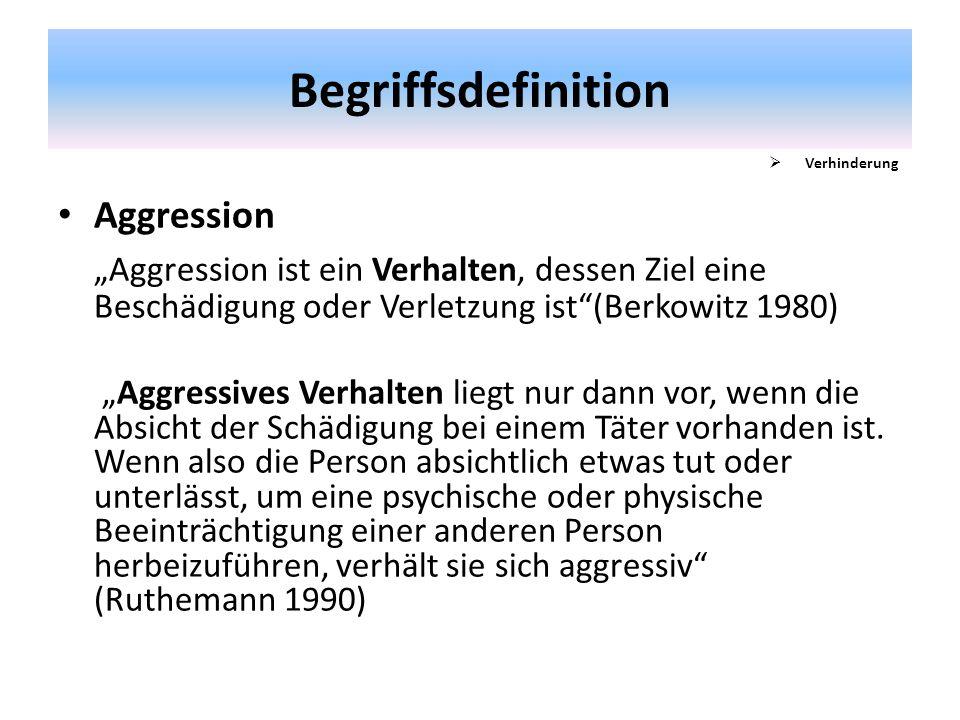 """Begriffsdefinition Aggression """"Aggression ist ein Verhalten, dessen Ziel eine Beschädigung oder Verletzung ist (Berkowitz 1980) """"Aggressives Verhalten liegt nur dann vor, wenn die Absicht der Schädigung bei einem Täter vorhanden ist."""