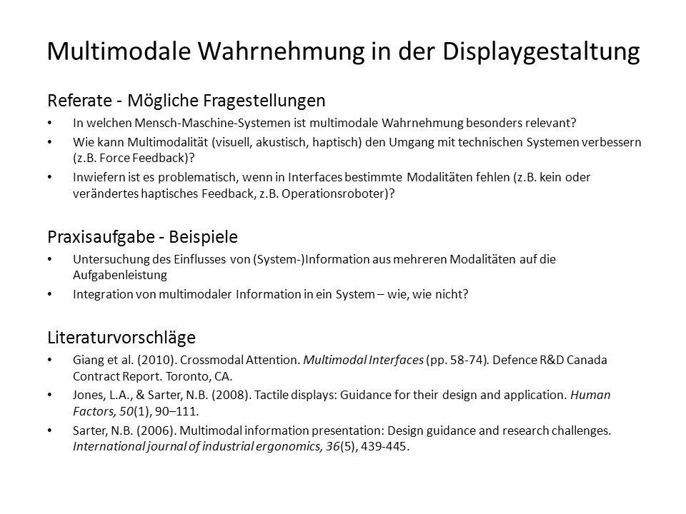 Multimodale Wahrnehmung in der Displaygestaltung Referate - Mögliche Fragestellungen In welchen Mensch-Maschine-Systemen ist multimodale Wahrnehmung besonders relevant.