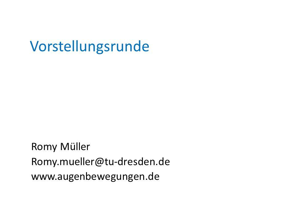 Romy Müller Romy.mueller@tu-dresden.de www.augenbewegungen.de Vorstellungsrunde