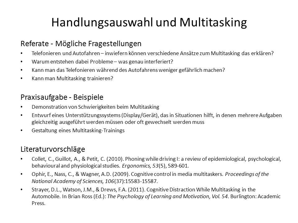 Handlungsauswahl und Multitasking Referate - Mögliche Fragestellungen Telefonieren und Autofahren – inwiefern können verschiedene Ansätze zum Multitasking das erklären.