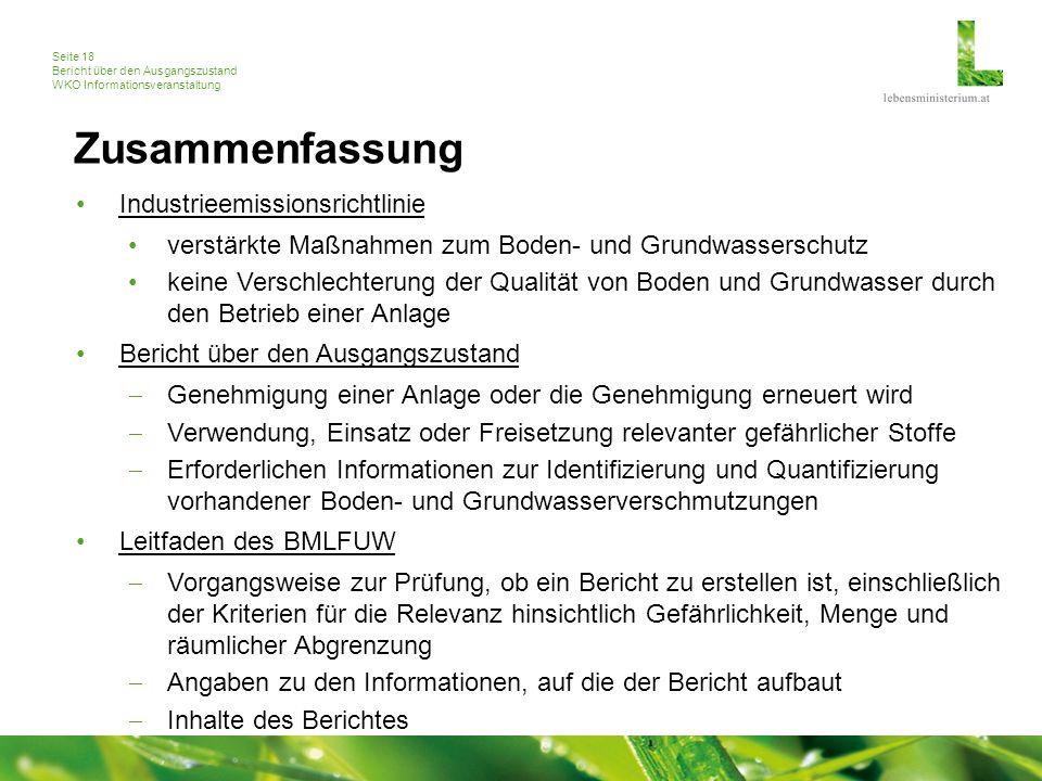 Seite 18 Bericht über den Ausgangszustand WKO Informationsveranstaltung Zusammenfassung Industrieemissionsrichtlinie verstärkte Maßnahmen zum Boden- u