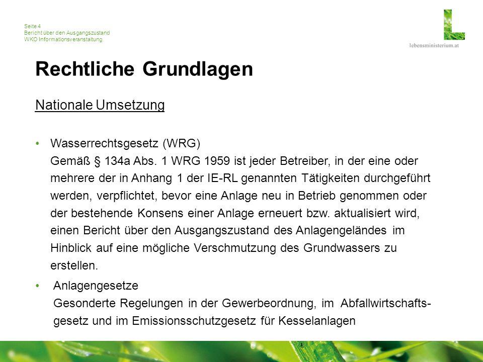 Seite 4 Bericht über den Ausgangszustand WKO Informationsveranstaltung Rechtliche Grundlagen Nationale Umsetzung Wasserrechtsgesetz (WRG) Gemäß § 134a