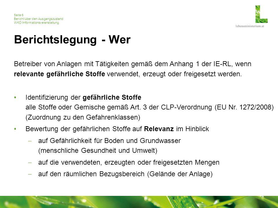 Seite 6 Bericht über den Ausgangszustand WKO Informationsveranstaltung Berichtslegung - Wer Betreiber von Anlagen mit Tätigkeiten gemäß dem Anhang 1 der IE-RL, wenn relevante gefährliche Stoffe verwendet, erzeugt oder freigesetzt werden.