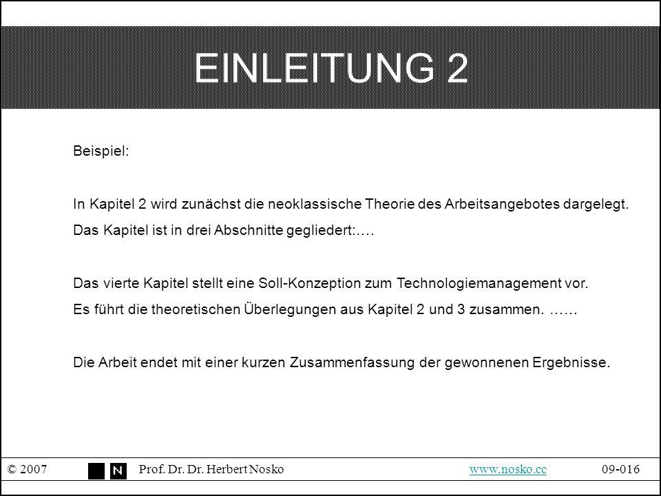 EINLEITUNG 2 © 2007Prof. Dr. Dr. Herbert Noskowww.nosko.cc09-016www.nosko.cc Beispiel: In Kapitel 2 wird zunächst die neoklassische Theorie des Arbeit