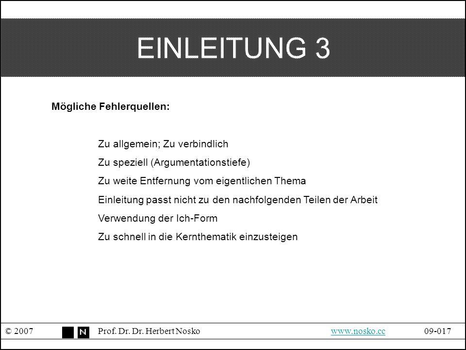 EINLEITUNG 3 © 2007Prof. Dr. Dr. Herbert Noskowww.nosko.cc09-017www.nosko.cc Mögliche Fehlerquellen: Zu allgemein; Zu verbindlich Zu speziell (Argumen