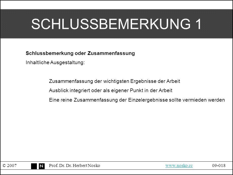SCHLUSSBEMERKUNG 1 © 2007Prof. Dr. Dr. Herbert Noskowww.nosko.cc09-018www.nosko.cc Schlussbemerkung oder Zusammenfassung Inhaltliche Ausgestaltung: Zu