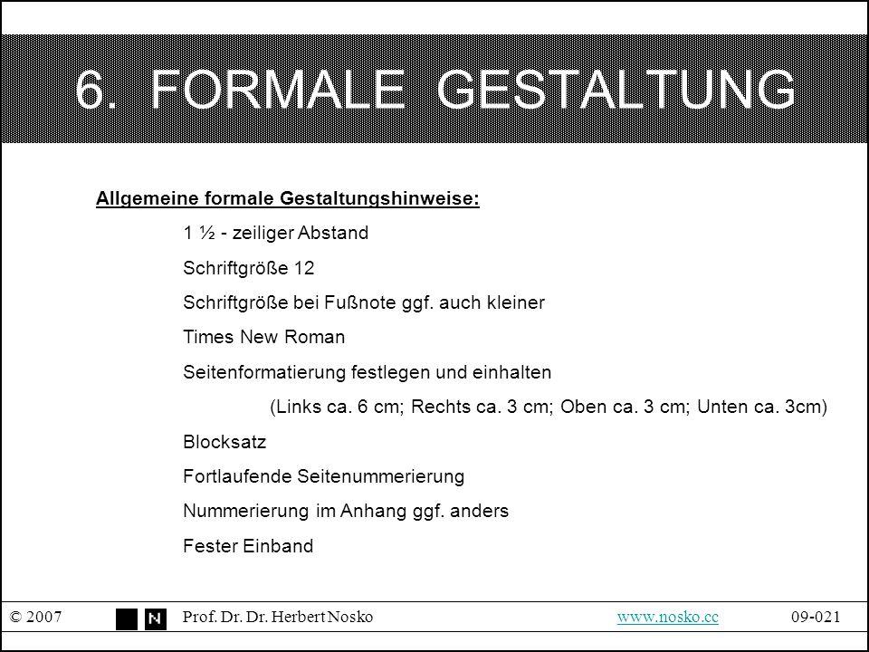 6. FORMALE GESTALTUNG © 2007Prof. Dr. Dr. Herbert Noskowww.nosko.cc09-021www.nosko.cc Allgemeine formale Gestaltungshinweise: 1 ½ - zeiliger Abstand S