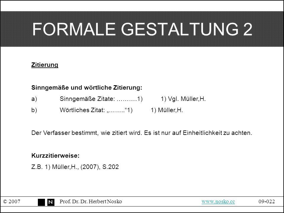 FORMALE GESTALTUNG 2 © 2007Prof. Dr. Dr. Herbert Noskowww.nosko.cc09-022www.nosko.cc Zitierung Sinngemäße und wörtliche Zitierung: a)Sinngemäße Zitate