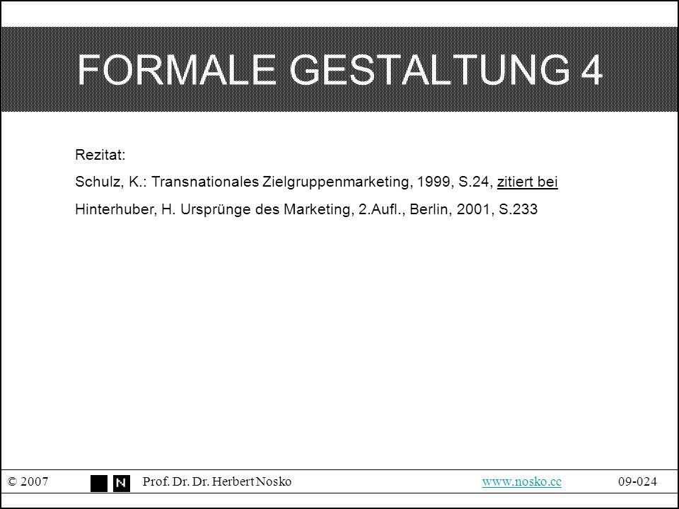 FORMALE GESTALTUNG 4 © 2007Prof. Dr. Dr. Herbert Noskowww.nosko.cc09-024www.nosko.cc Rezitat: Schulz, K.: Transnationales Zielgruppenmarketing, 1999,