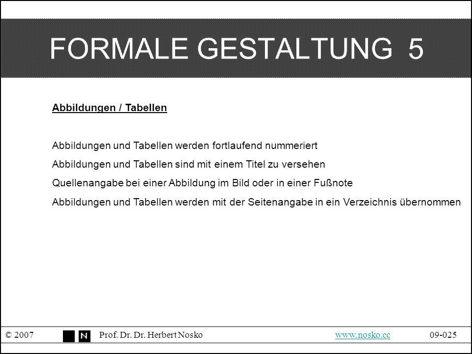 FORMALE GESTALTUNG 5 © 2007Prof. Dr. Dr. Herbert Noskowww.nosko.cc09-025www.nosko.cc Abbildungen / Tabellen Abbildungen und Tabellen werden fortlaufen