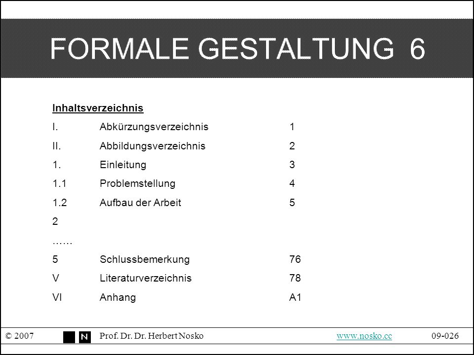 FORMALE GESTALTUNG 6 © 2007Prof. Dr. Dr. Herbert Noskowww.nosko.cc09-026www.nosko.cc Inhaltsverzeichnis I. Abkürzungsverzeichnis1 II.Abbildungsverzeic