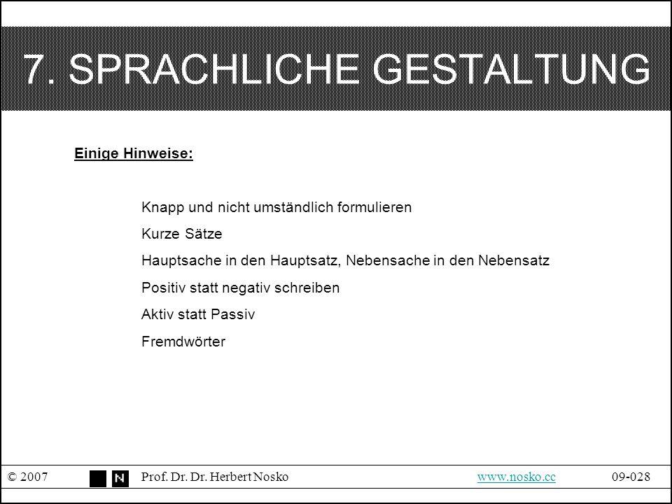7. SPRACHLICHE GESTALTUNG © 2007Prof. Dr. Dr. Herbert Noskowww.nosko.cc09-028www.nosko.cc Einige Hinweise: Knapp und nicht umständlich formulieren Kur