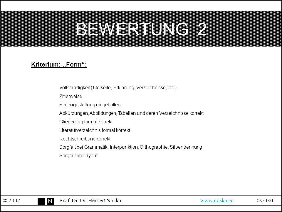 """BEWERTUNG 2 © 2007Prof. Dr. Dr. Herbert Noskowww.nosko.cc09-030www.nosko.cc Kriterium: """"Form"""": Vollständigkeit (Titelseite, Erklärung, Verzeichnisse,"""