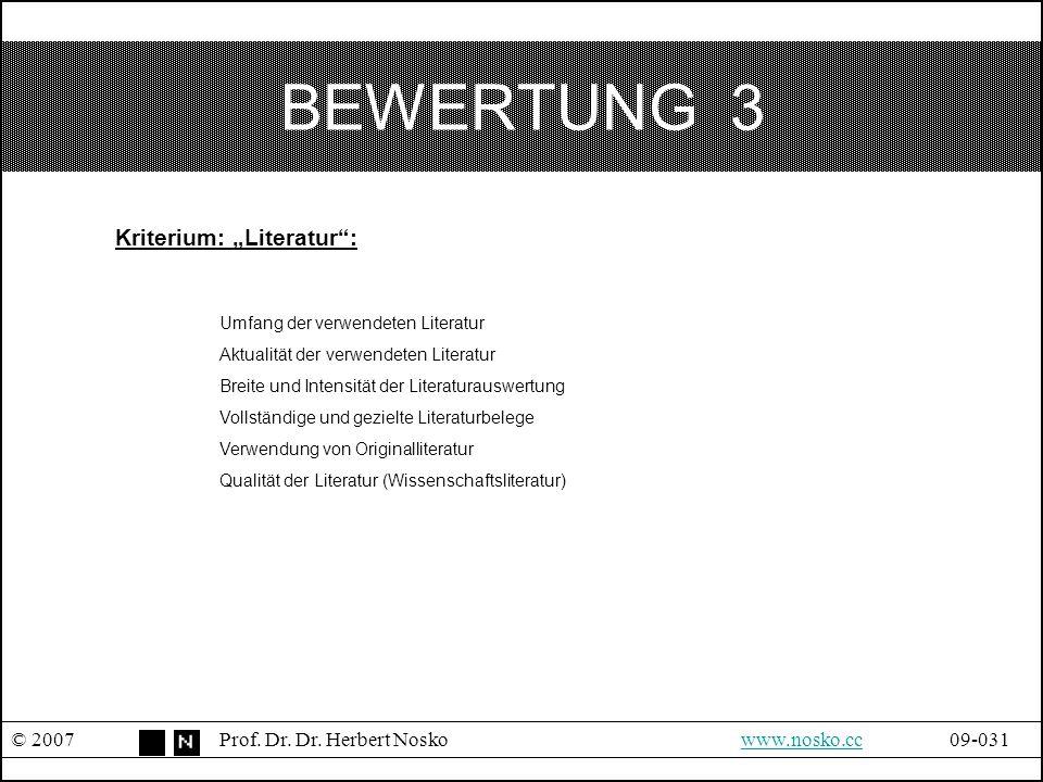 """BEWERTUNG 3 © 2007Prof. Dr. Dr. Herbert Noskowww.nosko.cc09-031www.nosko.cc Kriterium: """"Literatur"""": Umfang der verwendeten Literatur Aktualität der ve"""
