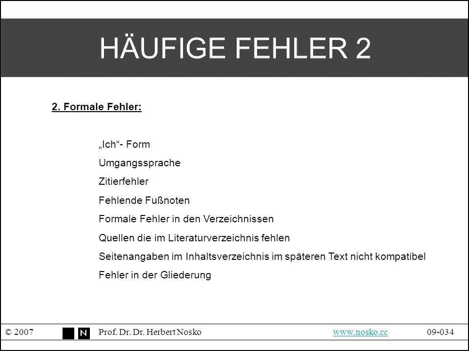 """HÄUFIGE FEHLER 2 © 2007Prof. Dr. Dr. Herbert Noskowww.nosko.cc09-034www.nosko.cc 2. Formale Fehler: """"Ich""""- Form Umgangssprache Zitierfehler Fehlende F"""
