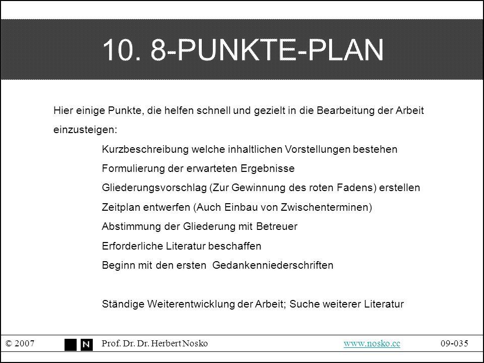 10. 8-PUNKTE-PLAN © 2007Prof. Dr. Dr. Herbert Noskowww.nosko.cc09-035www.nosko.cc Hier einige Punkte, die helfen schnell und gezielt in die Bearbeitun