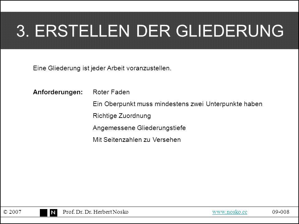 3. ERSTELLEN DER GLIEDERUNG © 2007Prof. Dr. Dr. Herbert Noskowww.nosko.cc09-008www.nosko.cc Eine Gliederung ist jeder Arbeit voranzustellen. Anforderu