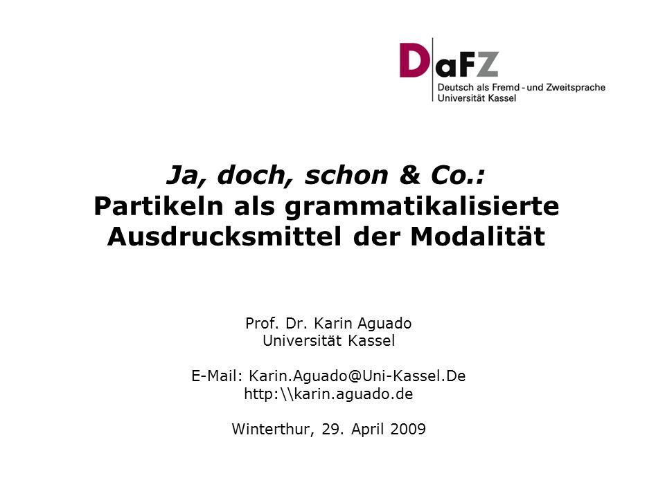 Ja, doch, schon & Co.: Partikeln als grammatikalisierte Ausdrucksmittel der Modalität Prof.