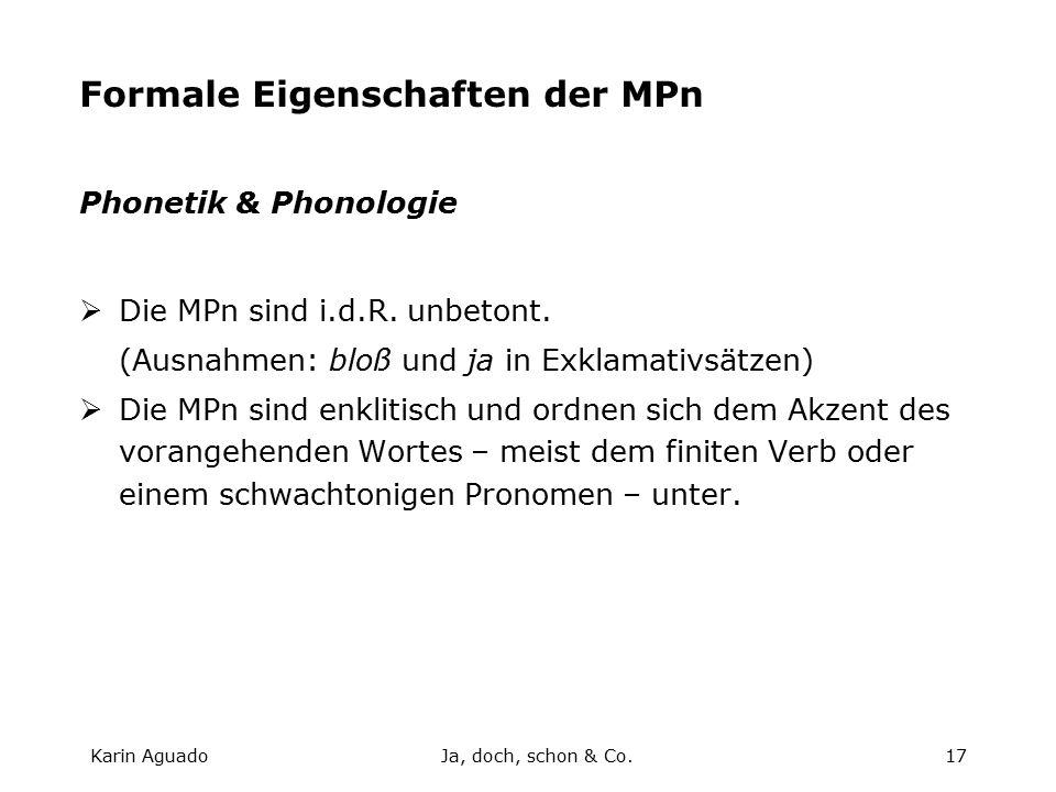 Karin AguadoJa, doch, schon & Co.17 Formale Eigenschaften der MPn Phonetik & Phonologie  Die MPn sind i.d.R.