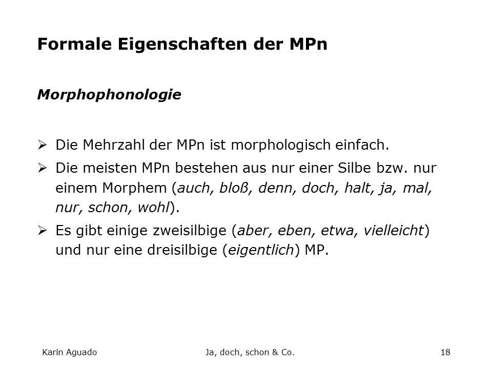 Karin AguadoJa, doch, schon & Co.18 Formale Eigenschaften der MPn Morphophonologie  Die Mehrzahl der MPn ist morphologisch einfach.