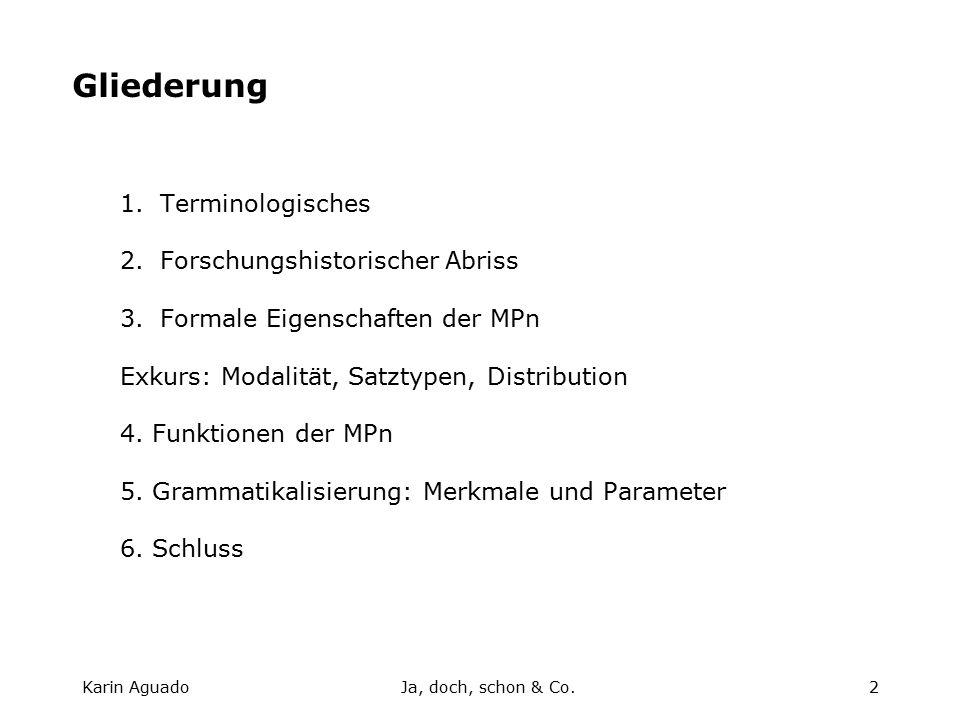 Karin AguadoJa, doch, schon & Co.2 Gliederung 1.Terminologisches 2.Forschungshistorischer Abriss 3.Formale Eigenschaften der MPn Exkurs: Modalität, Satztypen, Distribution 4.